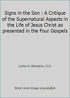 Signs in the Son  A Critique of the Supernatural Aspects in the Life of