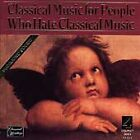 Classical Music for People Who Hate Classical Music (CD) W or W/O CASE