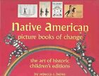 Native American Picture Books of Change  The Art of Historic Childrens Editi