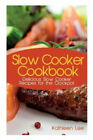 Slow Cooker Cookbook Delicious Slow Cooker Recipes for the Crockpot