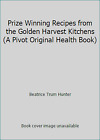 Prize Winning Recipes from the Golden Harvest Kitchens A Pivot Original