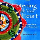 Listening with Your Heart  Lessons from Native America by Wayne Peate