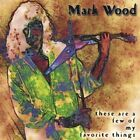 Mark Wood : These Are a Few of My Favorite Things Rock 1 Disc CD