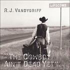 R.J. Vandygriff : Cowboy Ain't Dead Yet 2 Country 1 Disc CD