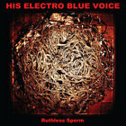 His Electro Blue Voice : Ruthless Sperm CD (2013)