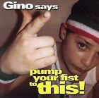 Gino : Gino Says Pump Your Fist to This Dance 1 Disc CD