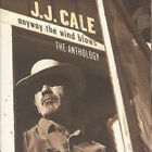 Anyway The Wind Blows - The Anthology [2 CD Set] by J. J. Cale.