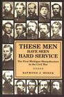 These Men Have Seen Hard Service The First Michigan Sharpshooters in the Civil