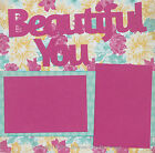 BEAUTIFUL YOU Premade Scrapbook Page 12x12 Layout for album Floral