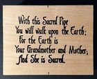 Rubber Stamp WITH THIS SACRED PIPE WALK THE EARTH GRANDMOTHER MOTHER Verse