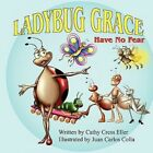 Ladybug Grace: Have No Fear by Cathy Cress Eller.