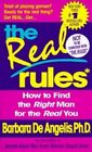 The Real Rules: How to Find the Right Man for the Real You by Barbara De Angelis