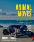 Animal Moves: How to Move Like an Animal to Get You Leaner, Fitter, Stronger
