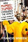 How Mumbo Jumbo Conquered the World  History Modern Delusions Signed by Author
