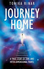 Journey Home: A True Story of Time and Inter-dimensional Travel by Tonika Rinar