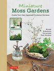 Miniature Moss Gardens Create Your Own Japanese Container Gardens Bonsai