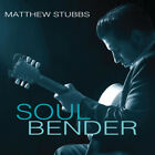Stubbs, Matthew - Soul Bender (CD) New