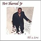 All 4 Love by Art Sherrod Jr. (CD, Mar-2005, Shooting Star Studios)