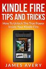 Kindle Fire Tips And Tricks: How To Unlock The True Power Inside Your Kindle Fir