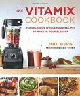 The Vitamix Cookbook 250 Delicious Whole Food Recipes to Make in Your Blender