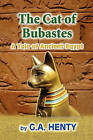The Cat of Bubastes A Tale of Ancient Egypt by G A Henty