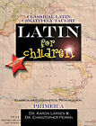 Classical Academic Latin for Children Primer A NEW