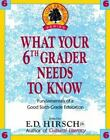 WHAT YOUR 6TH GRADER NEEDS TO KNOW Core Knowledge Series ExLibrary
