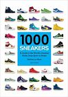 NEW 1000 Sneakers A Guide to the Worlds Greatest Kicks from Sport to Street