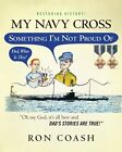 NEW My Navy Cross: Something I'm Not Proud Of by Ron Coash