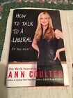 How To Talk To a Liberal If You Must The World According to Ann Coulter Hdbk