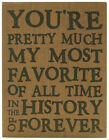 Youre Pretty Much My Favorite Of All Time In History of Forever Box Sign 8x6