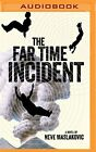 NEW The Far Time Incident by Neve Maslakovic