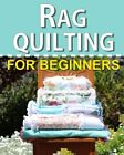 Rag Quilting for Beginners How to quilting book with 11 easy rag quilting