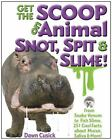 Get the Scoop on Animal Snot, Spit & Slime!: From Snake Venom to Fish-ExLibrary
