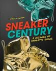 Sneaker Century A History of Athletic Shoes Nonfiction Young ExLibrary