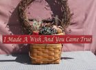 I Made A Wish And You Came True primitive farmhouse painted wood sign