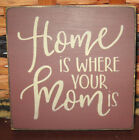 PRIMITIVE  COUNTRY HOME IS WHERE MOM IS mini  sq SIGN
