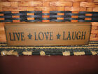 PRIMITIVE COUNTRY SHELF SIGN  LIVE LAUGH LOVE