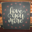 PRIMITIVE  COUNTRY LOVE YOU MORE  sm sq   SIGN  ~ HEARTS