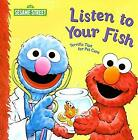 Listen to Your Fish  Terrific Tips for Pet Care by Albee Sarah
