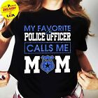 Police Mom My Favorite Police Officer Calls Me Mom Black T shirt Full Size S 2XL
