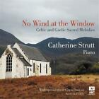 Catherine Strutt No Wind at the Window Celtic and Gaelic Sacred Melodies CD NEW
