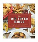 The Air Fryer Bible Cookbook More Than 200 Healthier Recipes for Your Favo