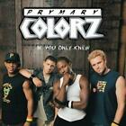PRYMARY COLORZ: IF YOU ONLY KNEW