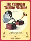 The Compleat Talking Machine A Collectors Guide to Antique Phonographs