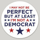 25 pack I may not be perfect But at Least I am not Democrat Sticker USA Made