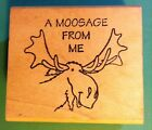 2001 A MOOSAGE FROM ME Wood Rubber Stamp MOOSE by Repeat Impressions Hunting