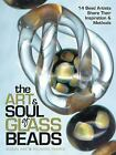 Art and Soul of Glass Beads  14 Bead Artists Share Their Inspira