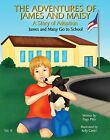 James and Maisy Go To School A Story of Adoption