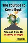 The Courage to Come Back: Triumph Over TBI - A Story of Hope by Michael Coss